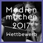 """Wettbewerb """"Medien machen"""" 2017"""